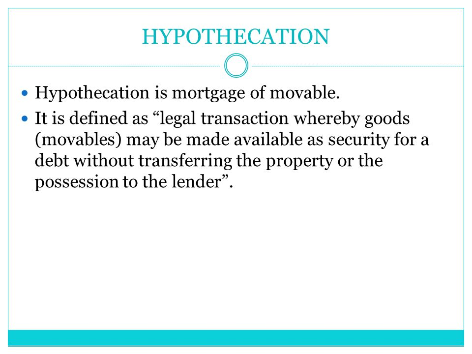 HYPOTHECATION Hypothecation is mortgage of movable.