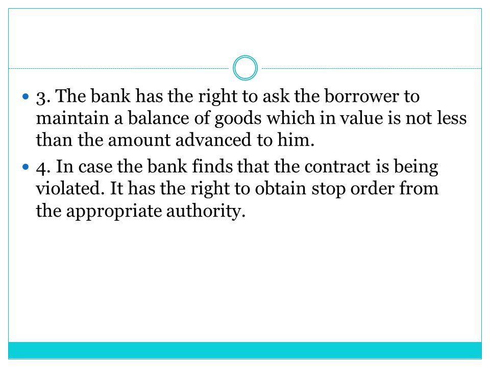 3. The bank has the right to ask the borrower to maintain a balance of goods which in value is not less than the amount advanced to him.
