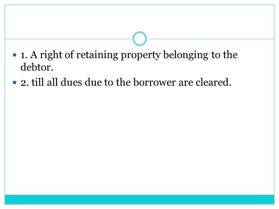1. A right of retaining property belonging to the debtor.