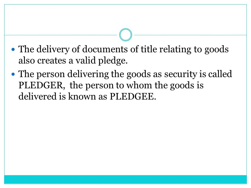 The delivery of documents of title relating to goods also creates a valid pledge.