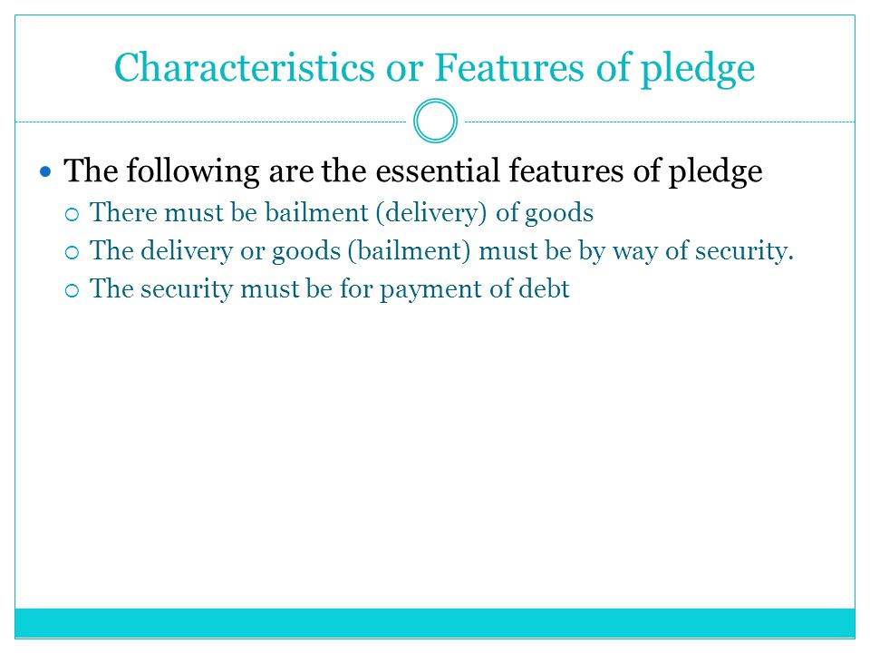 Characteristics or Features of pledge