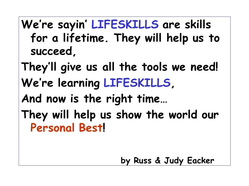 We're sayin' LIFESKILLS are skills for a lifetime