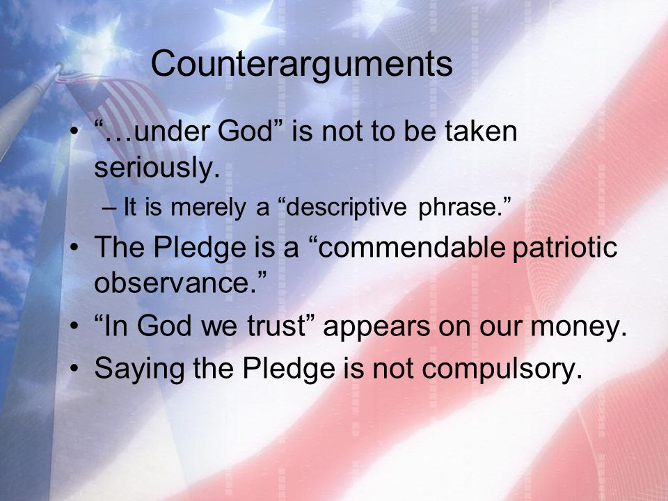 Counterarguments …under God is not to be taken seriously.