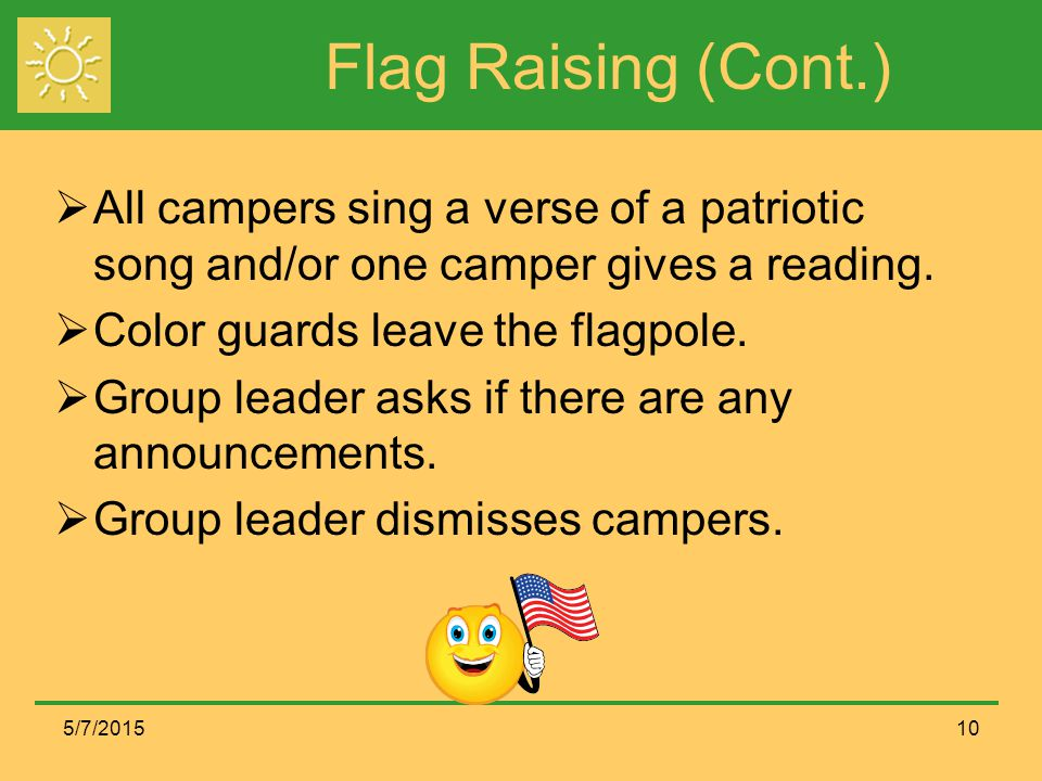 Flag Raising (Cont.) All campers sing a verse of a patriotic song and/or one camper gives a reading.