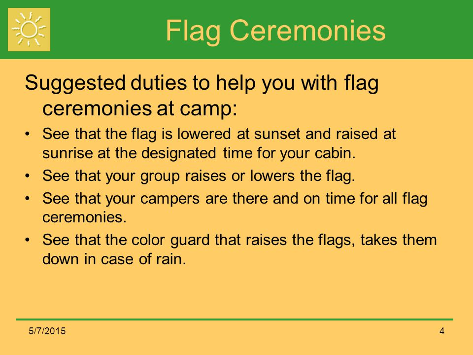 Flag Ceremonies Suggested duties to help you with flag ceremonies at camp: