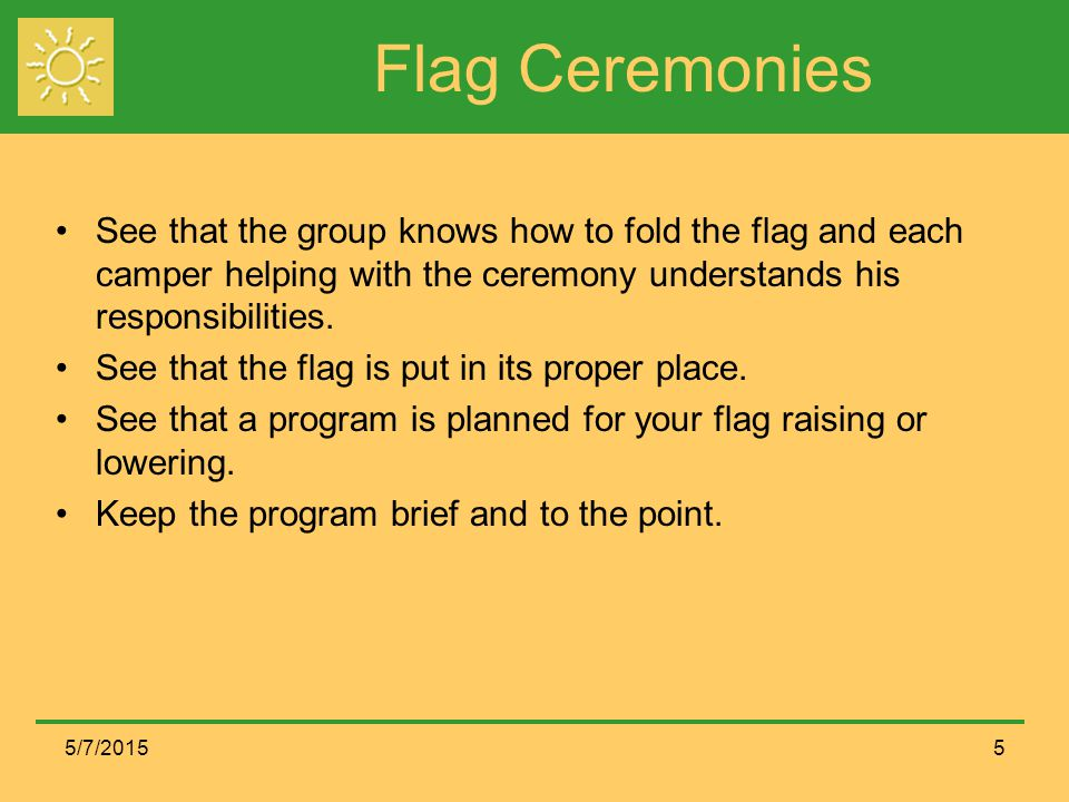 Flag Ceremonies See that the group knows how to fold the flag and each camper helping with the ceremony understands his responsibilities.