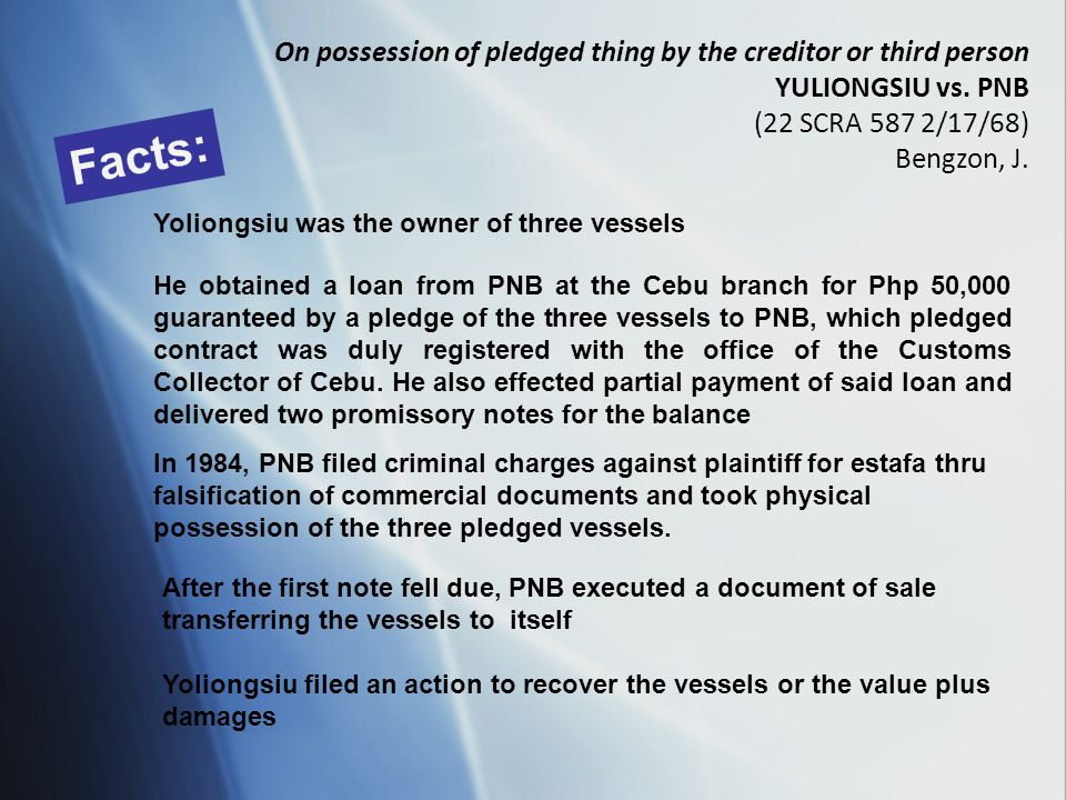 Facts: On possession of pledged thing by the creditor or third person