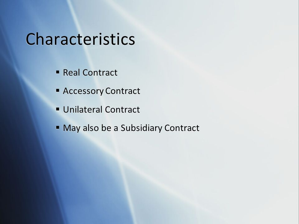 Characteristics Real Contract Accessory Contract Unilateral Contract