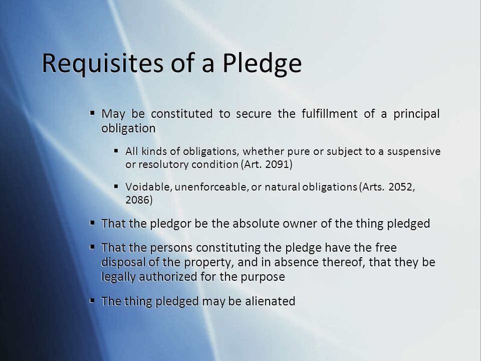 Requisites of a Pledge May be constituted to secure the fulfillment of a principal obligation.