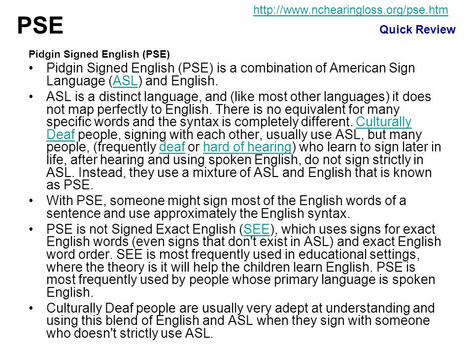 http://www.nchearingloss.org/pse.htm PSE. Quick Review. Pidgin Signed English (PSE)