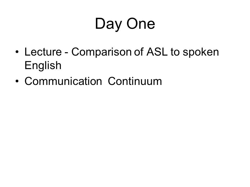 Day One Lecture - Comparison of ASL to spoken English