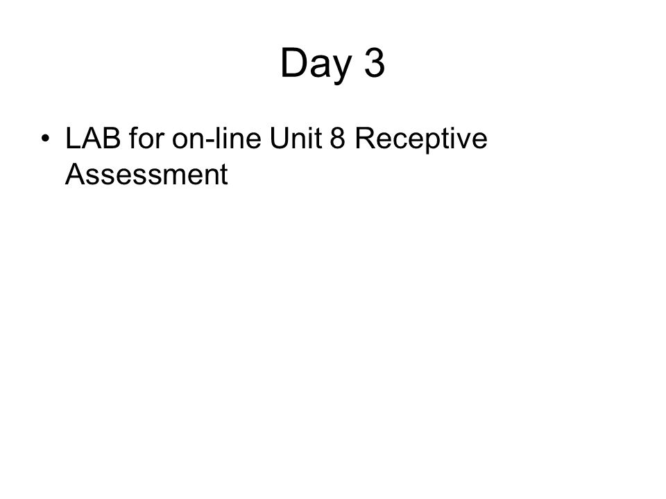 Day 3 LAB for on-line Unit 8 Receptive Assessment