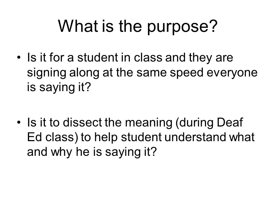 What is the purpose Is it for a student in class and they are signing along at the same speed everyone is saying it