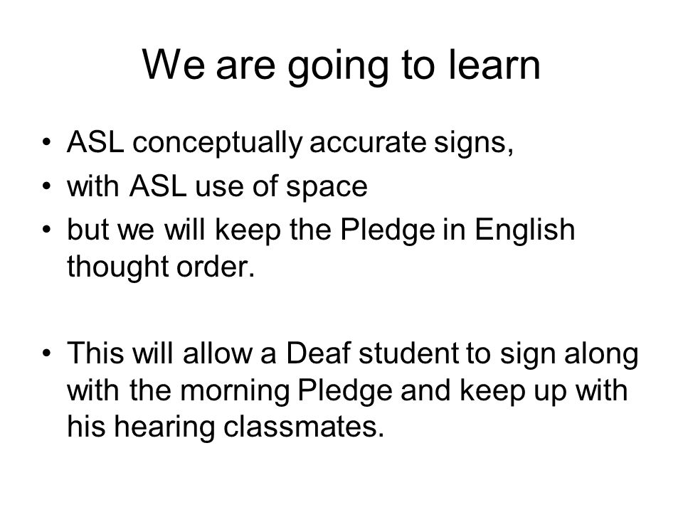 We are going to learn ASL conceptually accurate signs,