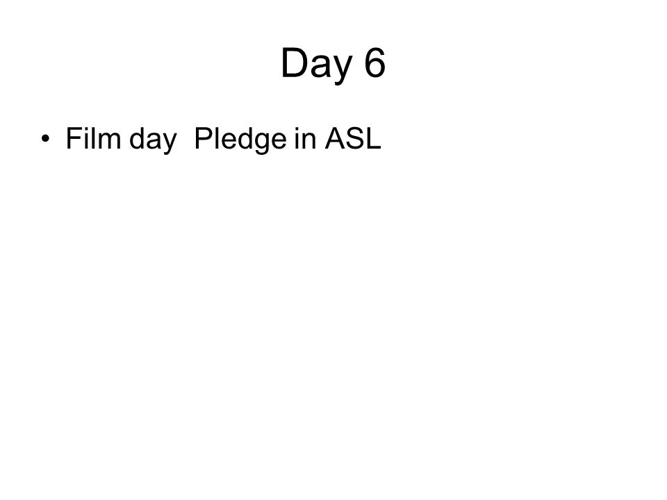 Day 6 Film day Pledge in ASL