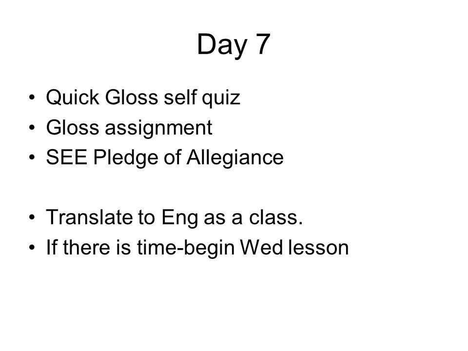 Day 7 Quick Gloss self quiz Gloss assignment SEE Pledge of Allegiance