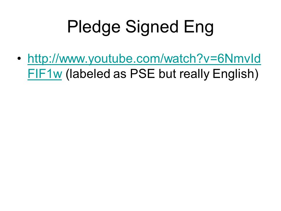 Pledge Signed Eng http://www.youtube.com/watch v=6NmvIdFIF1w (labeled as PSE but really English)