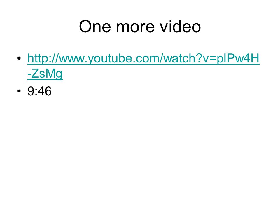 One more video http://www.youtube.com/watch v=plPw4H-ZsMg 9:46