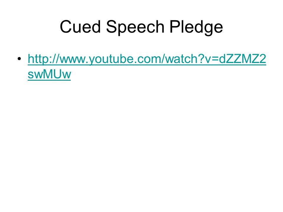 Cued Speech Pledge http://www.youtube.com/watch v=dZZMZ2swMUw
