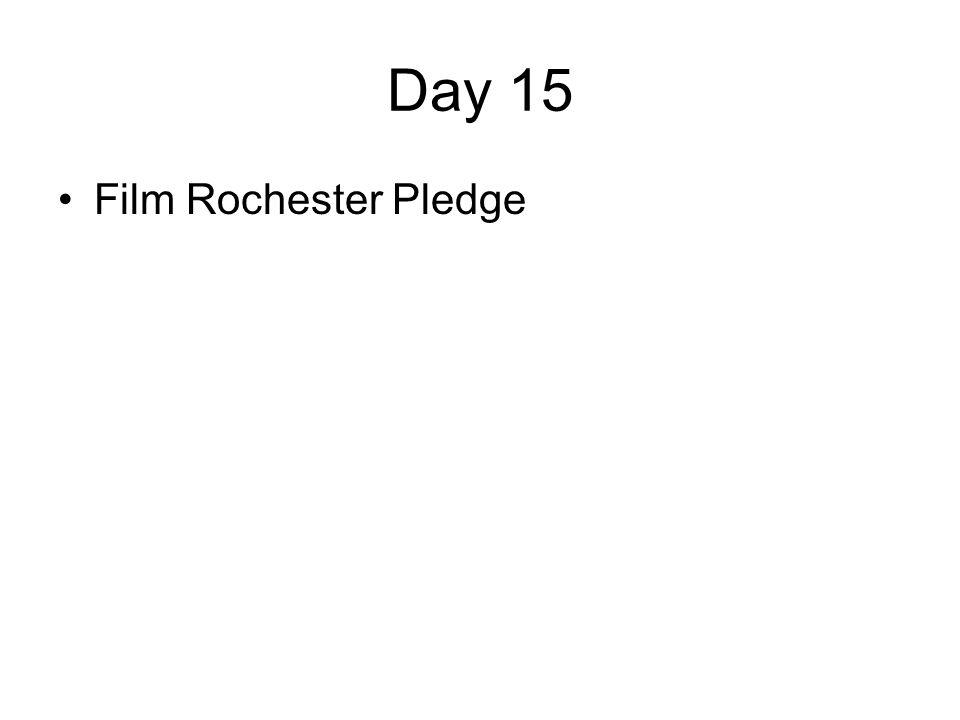 Day 15 Film Rochester Pledge