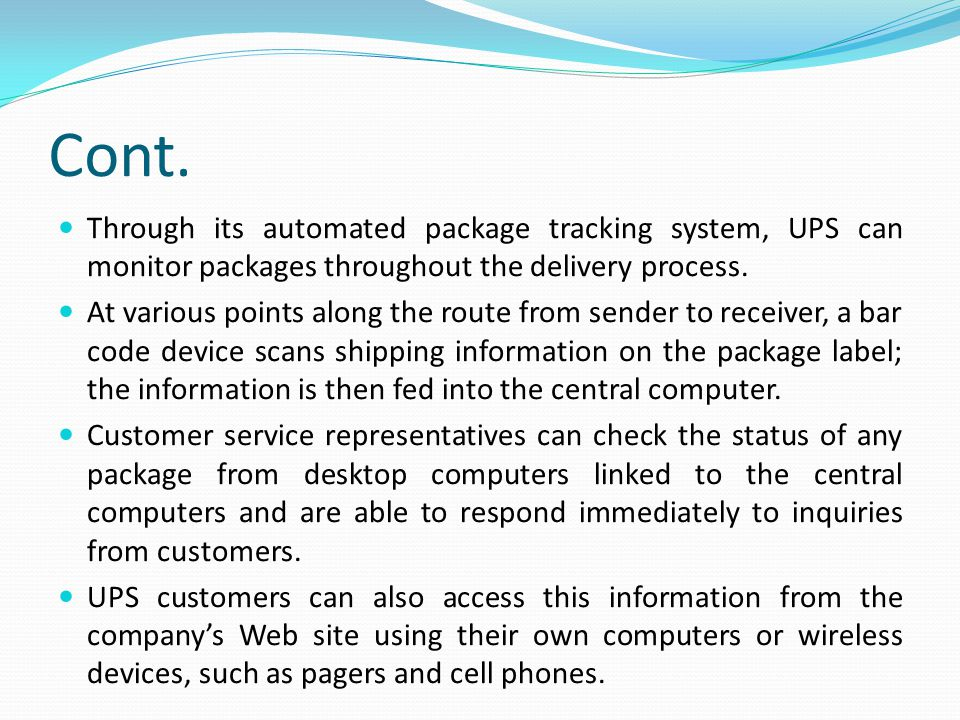 Cont. Through its automated package tracking system, UPS can monitor packages throughout the delivery process.