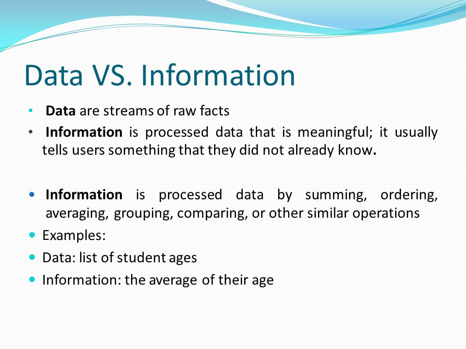 Data VS. Information Data are streams of raw facts