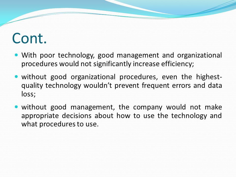 Cont. With poor technology, good management and organizational procedures would not significantly increase efficiency;