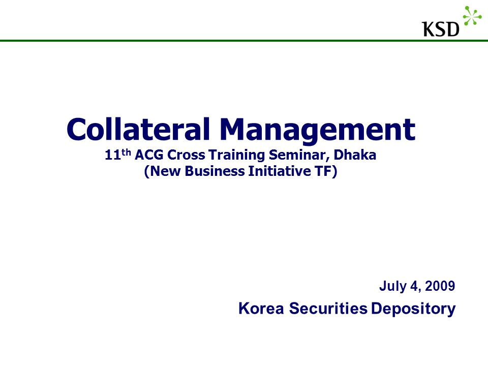 Collateral Management 11th ACG Cross Training Seminar, Dhaka (New Business Initiative TF)