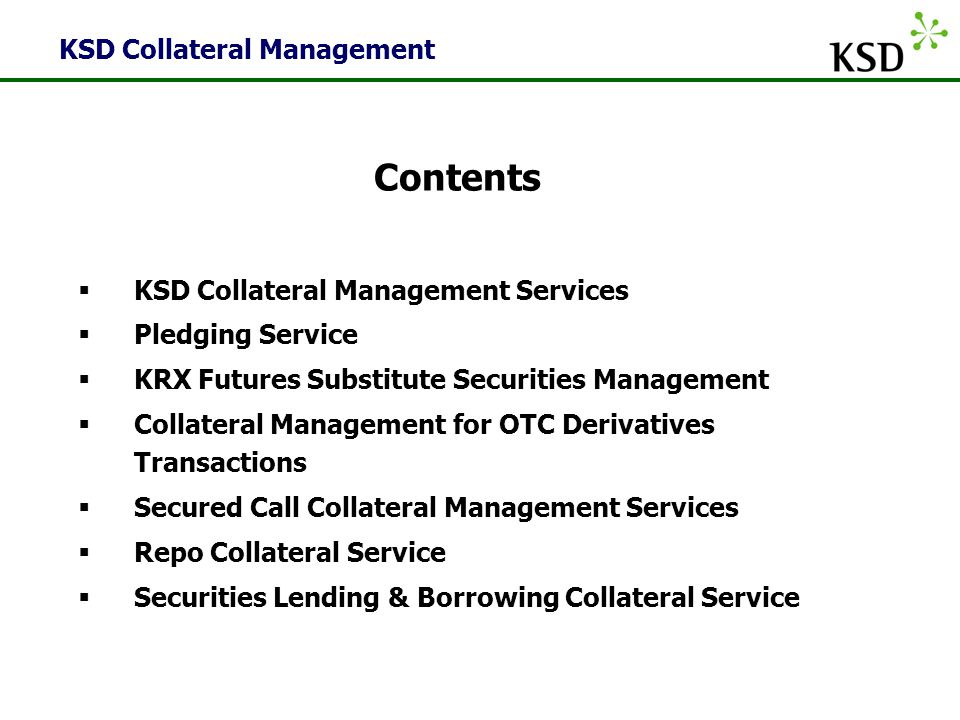 Contents KSD Collateral Management KSD Collateral Management Services