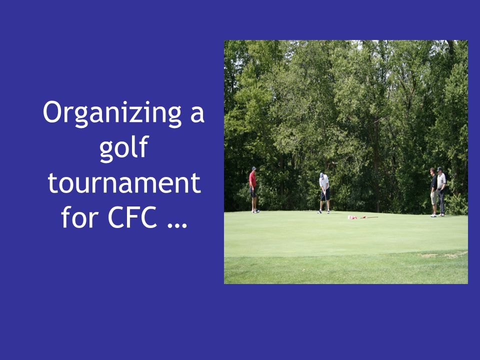 Organizing a golf tournament for CFC …