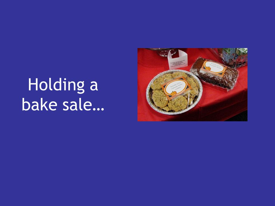 Holding a bake sale…