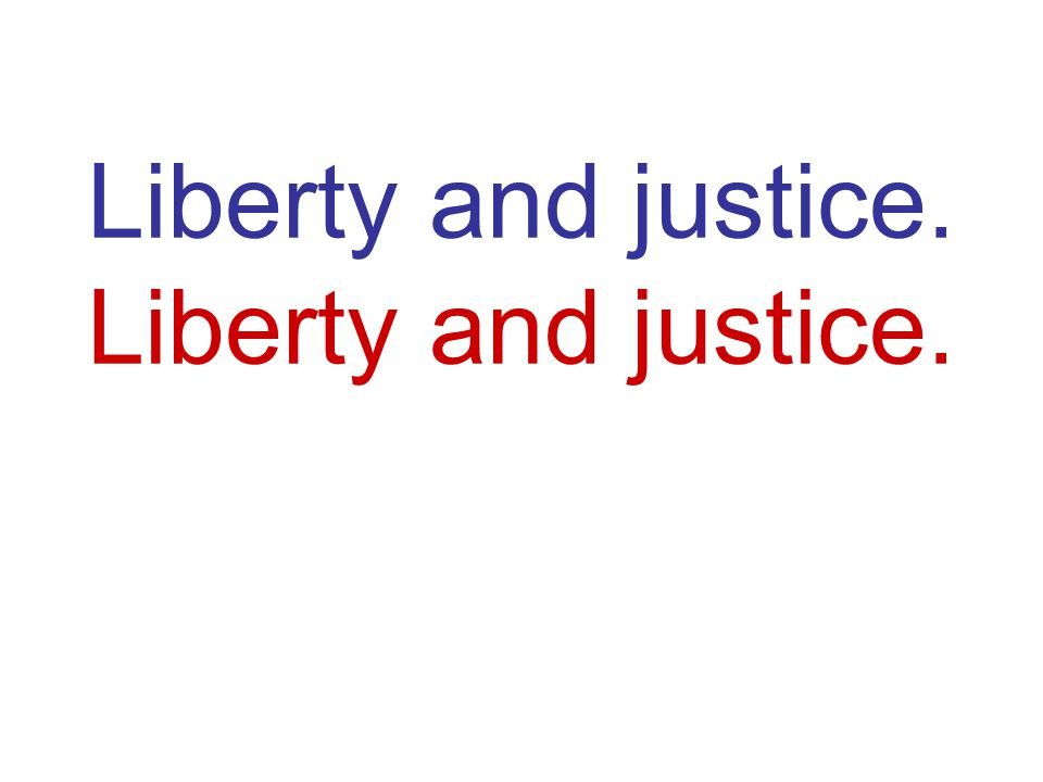Liberty and justice. Liberty and justice. Liberty and justice.
