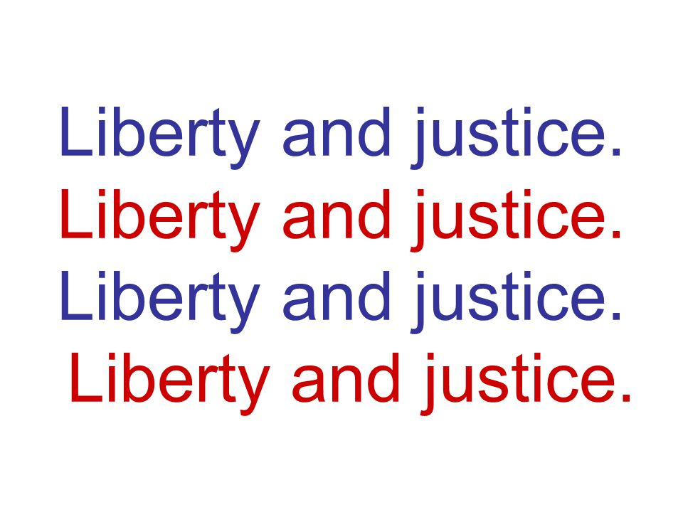 Liberty and justice. Liberty and justice. Liberty and justice