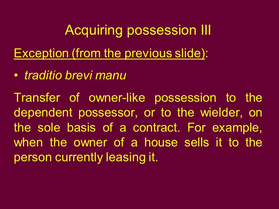 Acquiring possession III