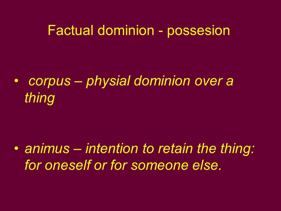 Factual dominion - possesion