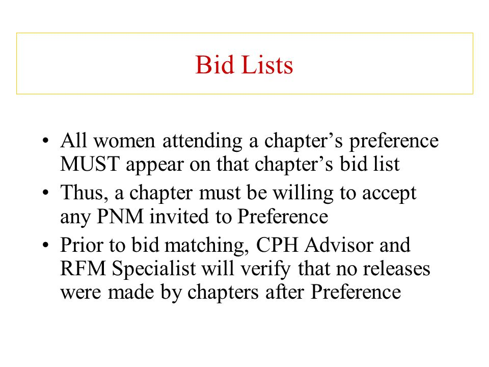 Bid Lists All women attending a chapter's preference MUST appear on that chapter's bid list.