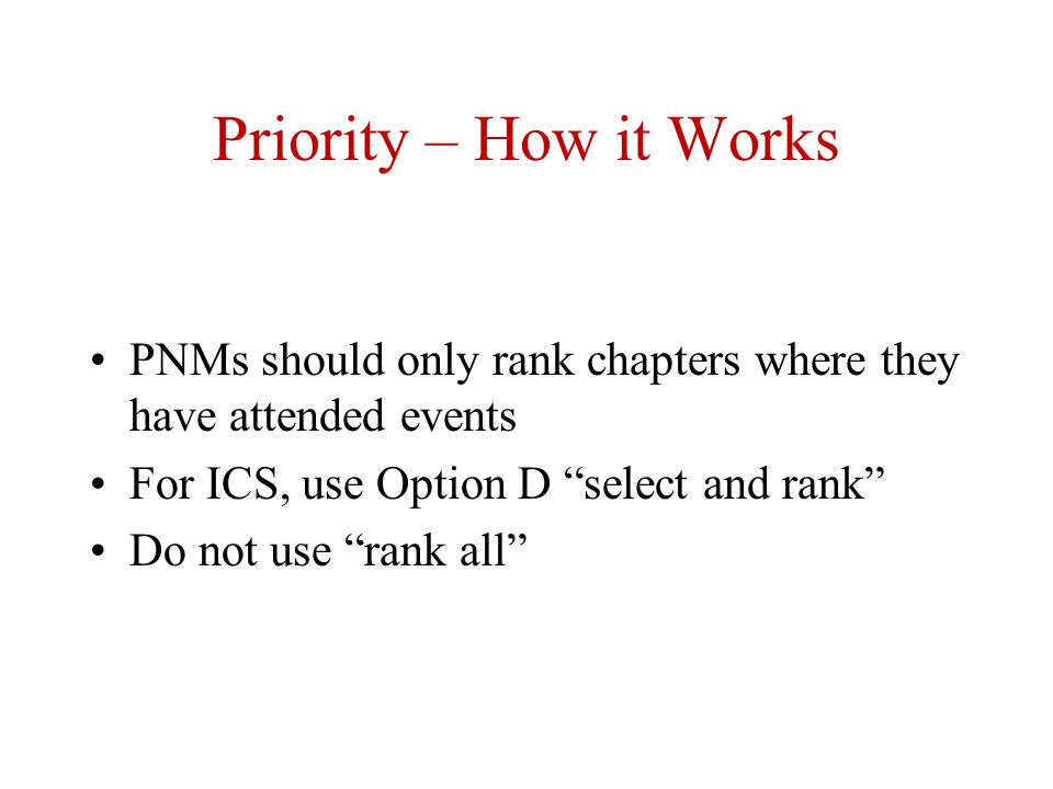 Priority – How it Works PNMs should only rank chapters where they have attended events. For ICS, use Option D select and rank