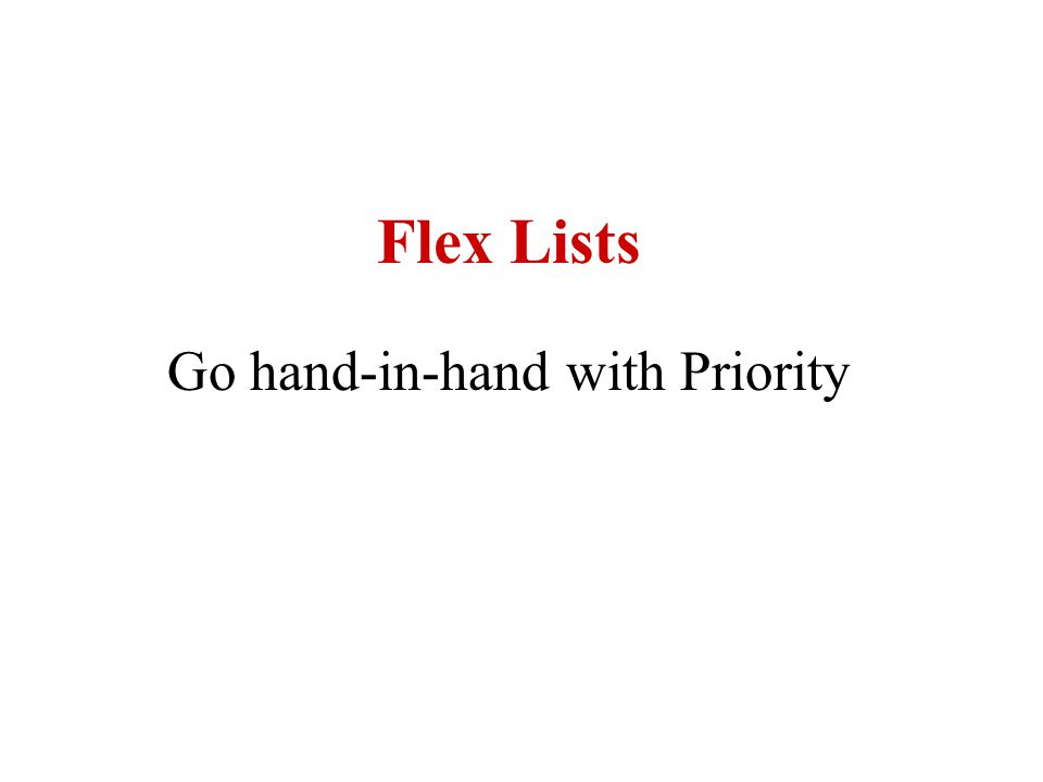 Flex Lists Go hand-in-hand with Priority