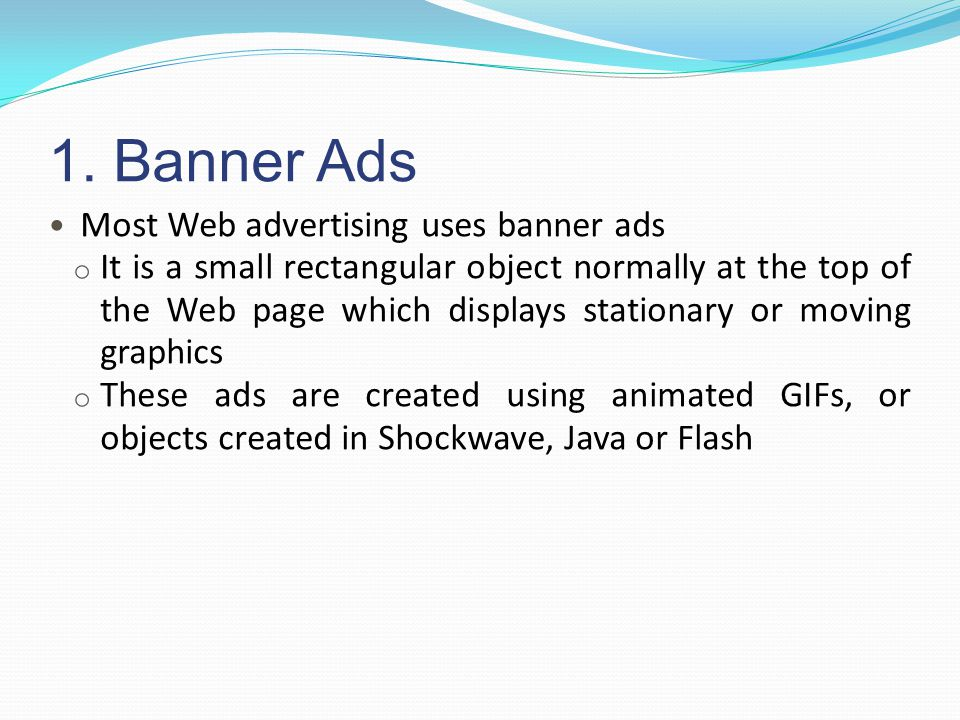 1. Banner Ads Most Web advertising uses banner ads