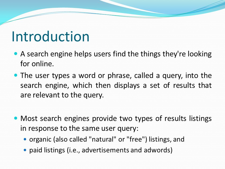 Introduction A search engine helps users find the things they re looking for online.