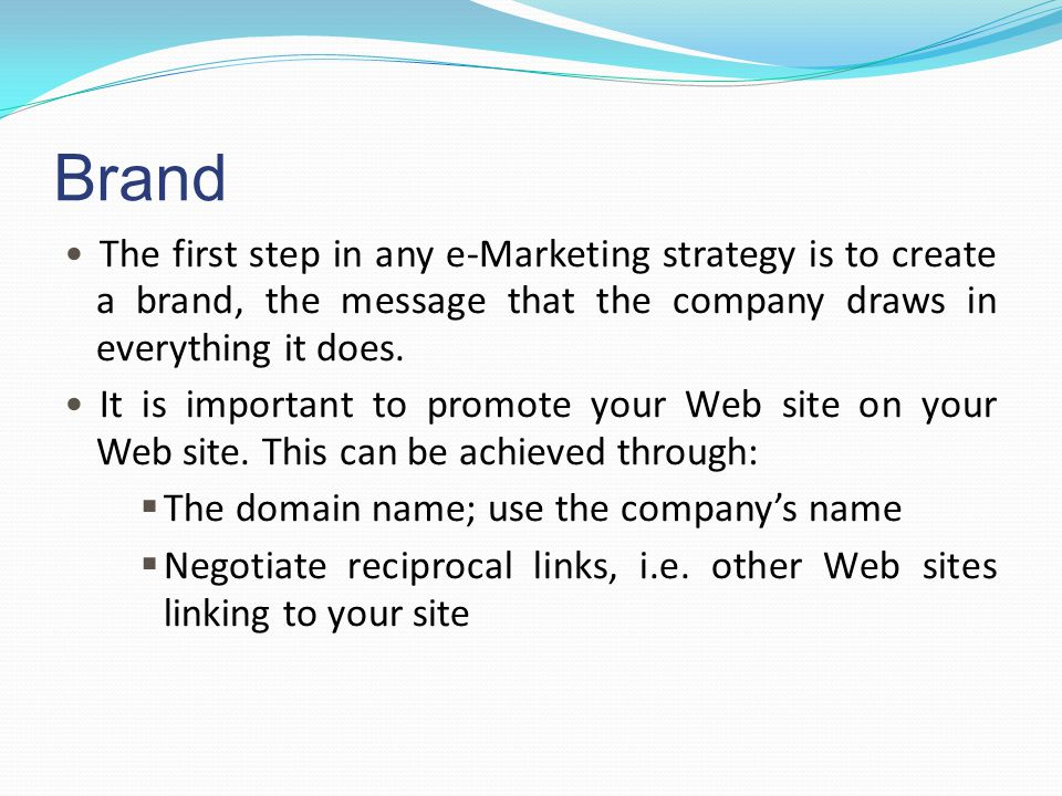 Brand The first step in any e-Marketing strategy is to create a brand, the message that the company draws in everything it does.