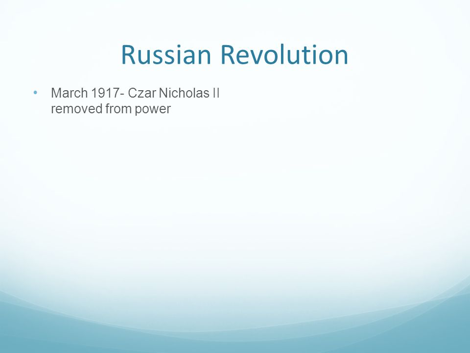 Russian Revolution March 1917- Czar Nicholas II removed from power