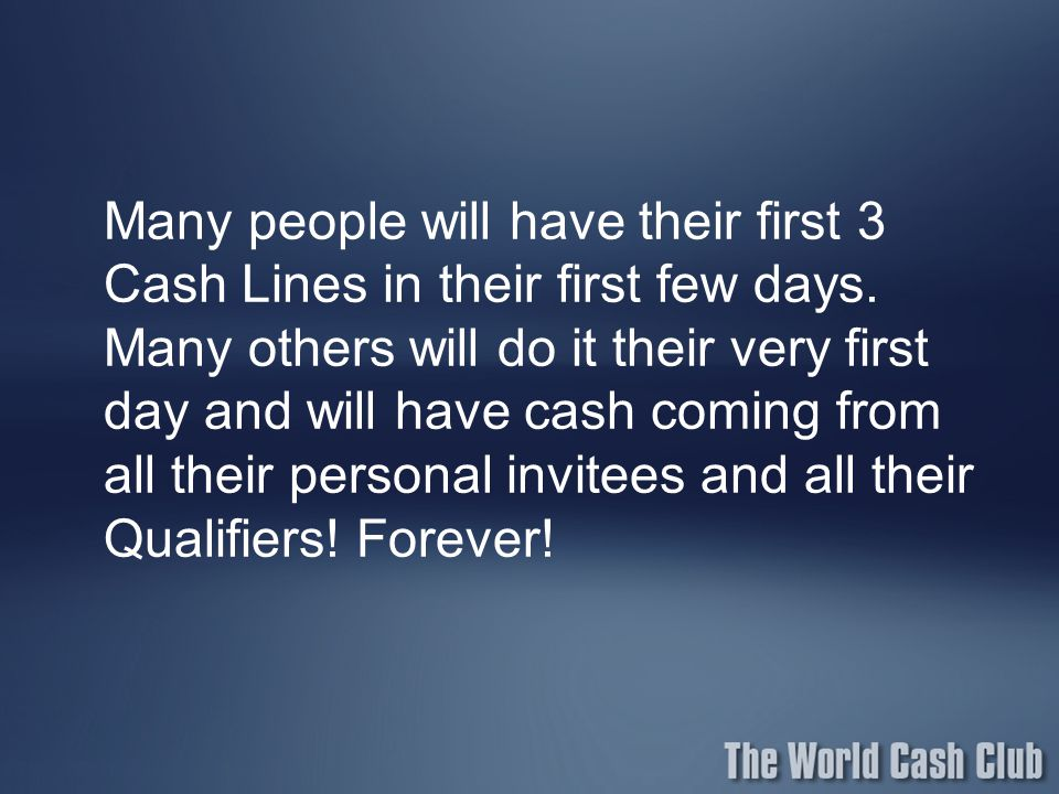 Many people will have their first 3 Cash Lines in their first few days