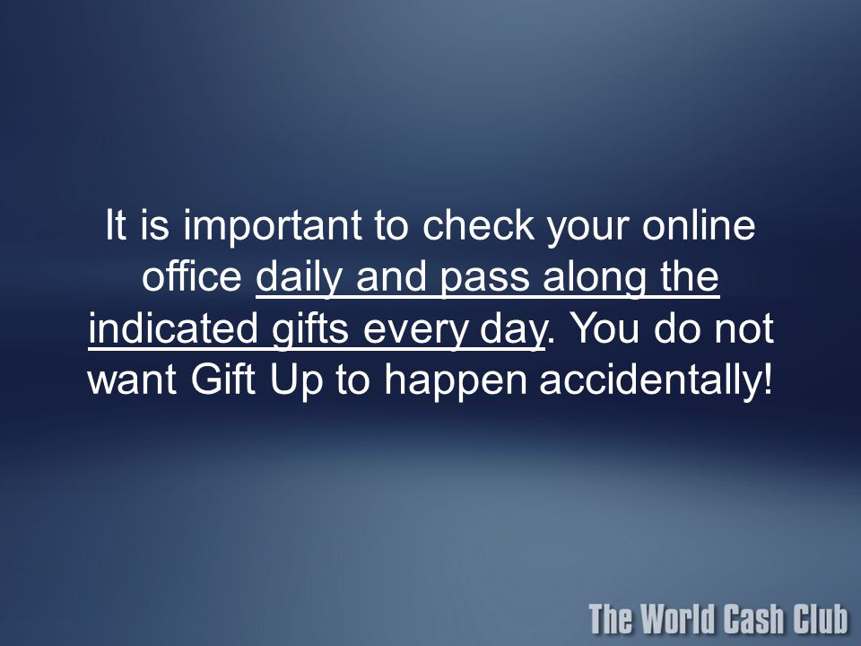 It is important to check your online office daily and pass along the indicated gifts every day.