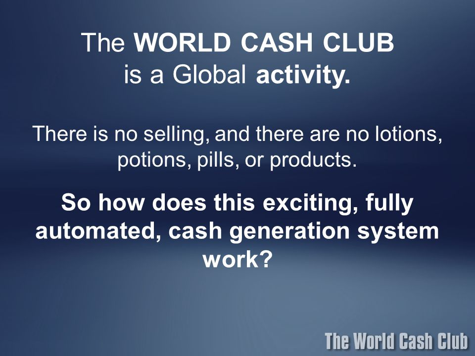 The WORLD CASH CLUB is a Global activity.
