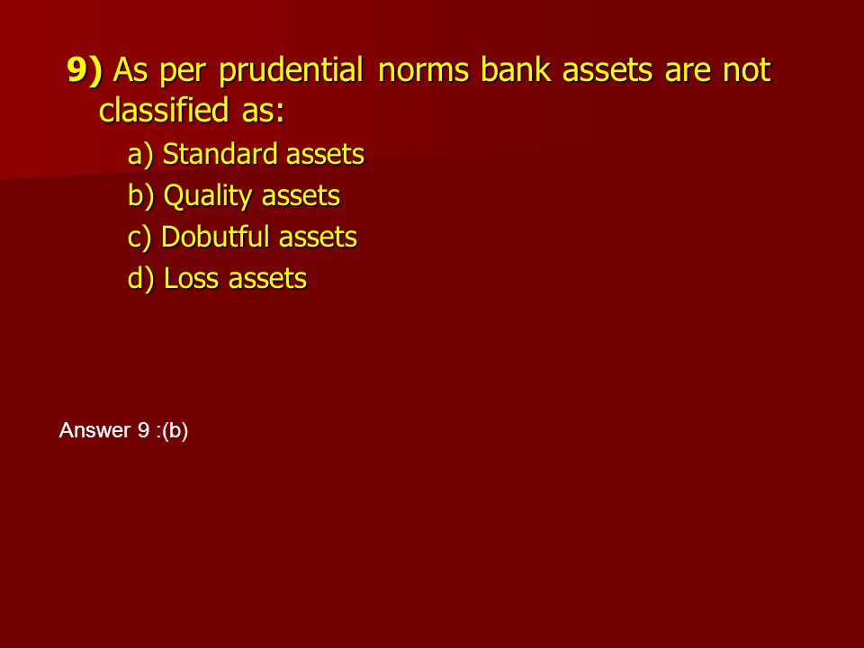 9) As per prudential norms bank assets are not classified as: