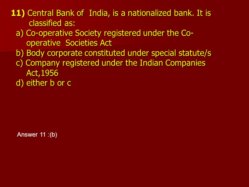 11) Central Bank of India, is a nationalized bank. It is