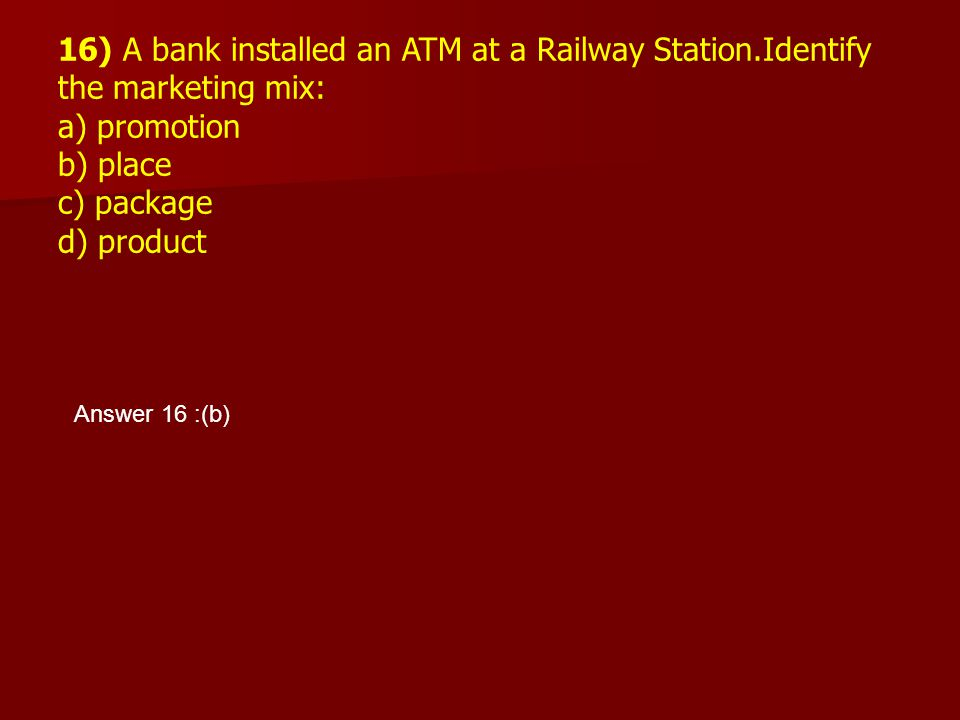 16) A bank installed an ATM at a Railway Station