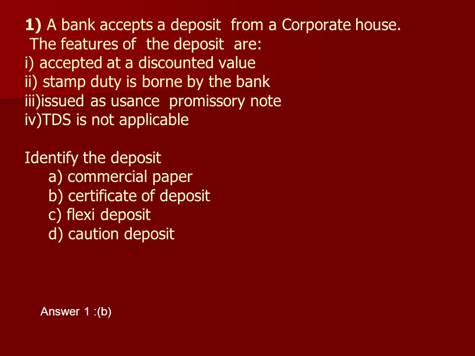 1) A bank accepts a deposit from a Corporate house.