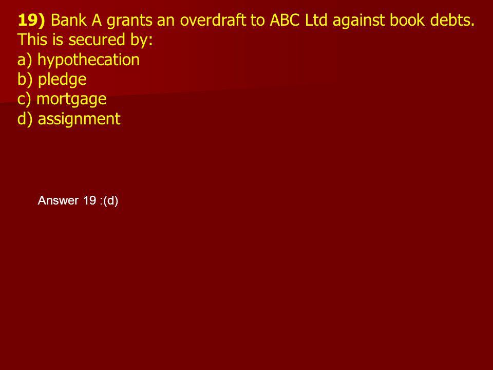 19) Bank A grants an overdraft to ABC Ltd against book debts.
